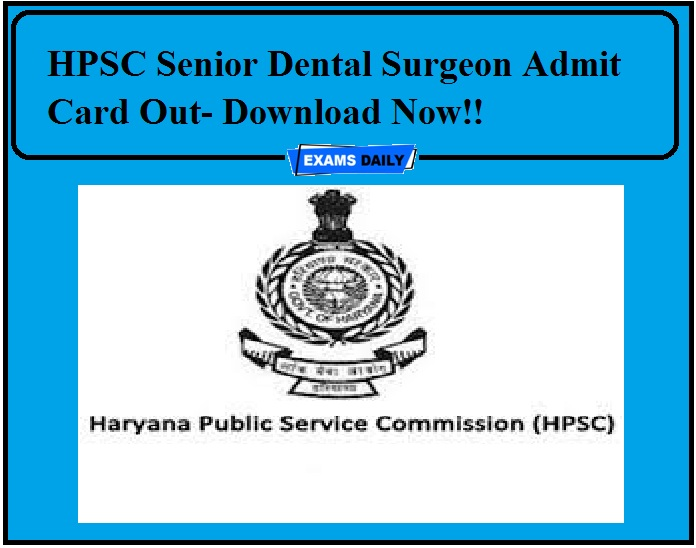 HPSC Senior Dental Surgeon Admit Card Out- Download Now!!