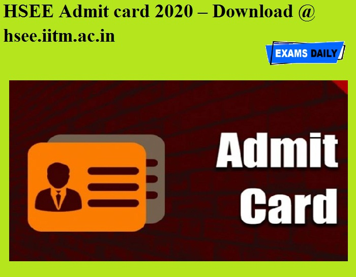 HSEE Admit card 2020 OUT – Download @ hsee.iitm.ac.in