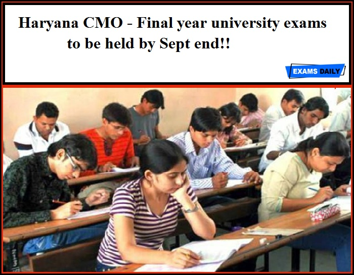 Haryana CMO - Final year university exams to be held by Sept end!!