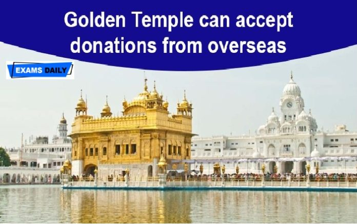 Home Ministry approves FCRA Registration to Golden Temple for 5 years
