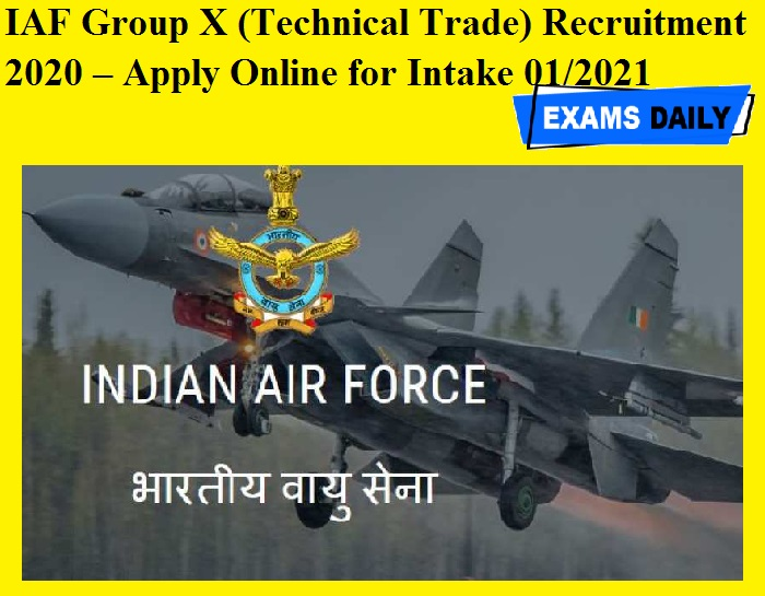 IAF Group X (Technical Trade) Recruitment 2020 OUT – Apply Online for Intake 01-2021