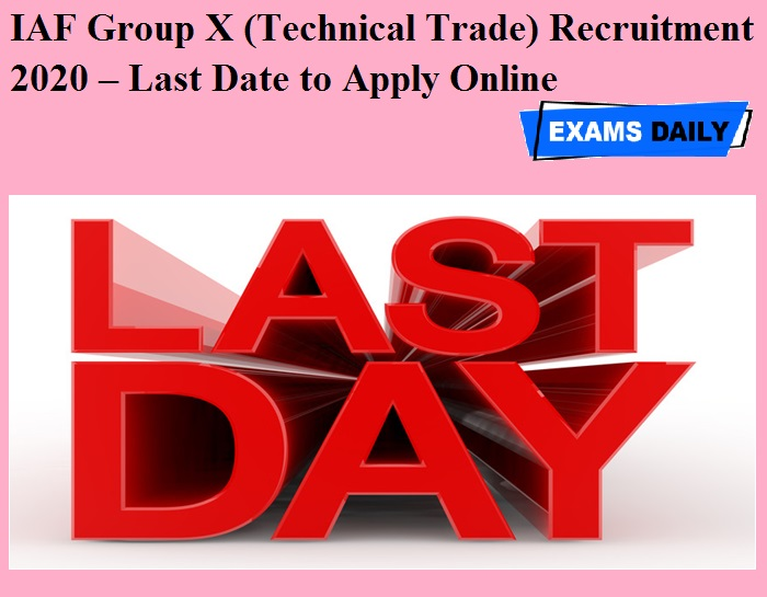 IAF Group X (Technical Trade) Recruitment 2020 OUT – Last Date to Apply Online