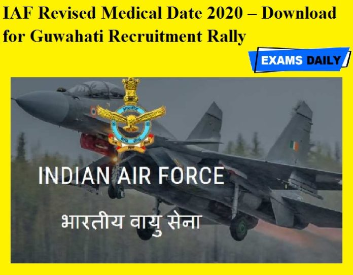 IAF Revised Medical Date 2020 OUT – Download for Guwahati Recruitment Rally
