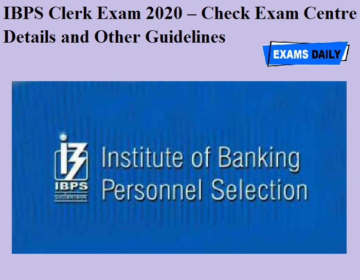 IBPS Clerk Exam 2020 – Check Exam Centre Details and Other Guidelines