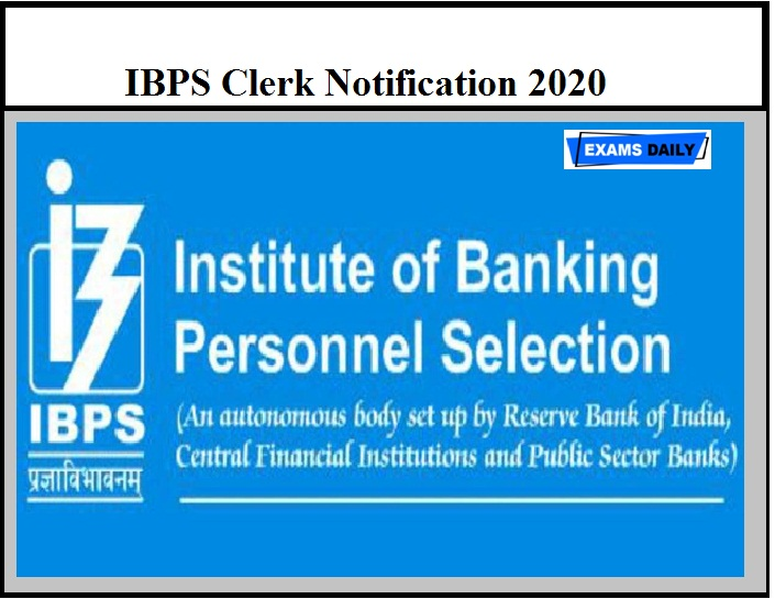 IBPS Clerk Notification 2020 OUT – Check Age Limit, Eligibility, Important Dates & Other Details Here