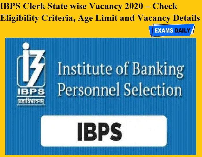 IBPS Clerk State wise Vacancy 2020 – Check Eligibility Criteria, Age Limit and Vacancy Details