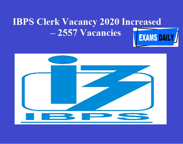 IBPS Clerk Vacancy 2020 Increased – 2557 Vacancies