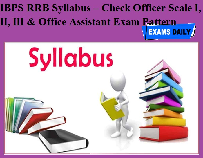 IBPS RRB Syllabus – Check Officer Scale I, II, III & Office Assistant Exam Pattern