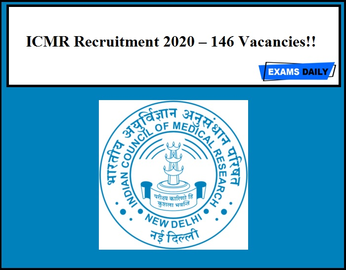 ICMR Recruitment 2020 Out – 146 Vacancies!!