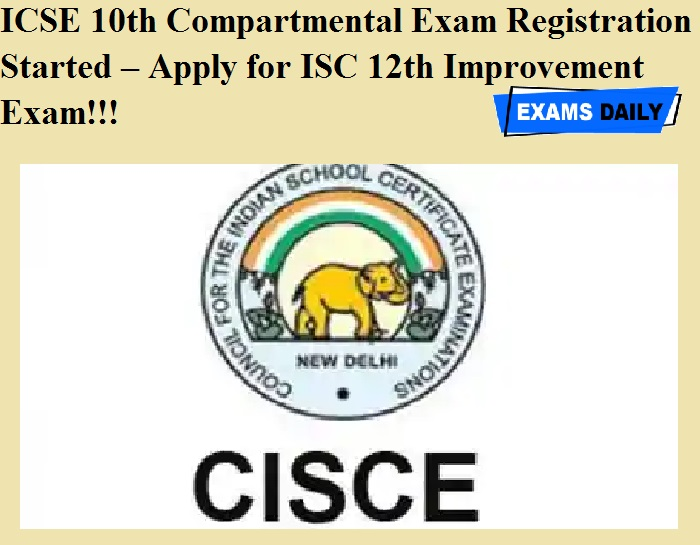 ICSE 10th Compartmental Exam Registration Started – Apply for ISC 12th Improvement Exam!!!