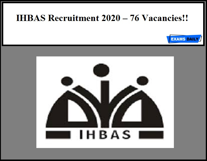 IHBAS Recruitment 2020 Out – 76 Vacancies!!