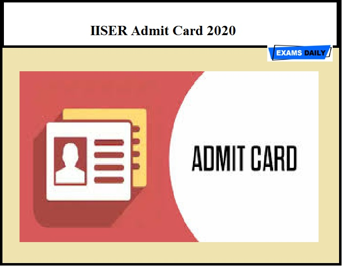 IISER Admit Card 2020 OUT – Steps to Download IISER SCB Channel Hall Ticket