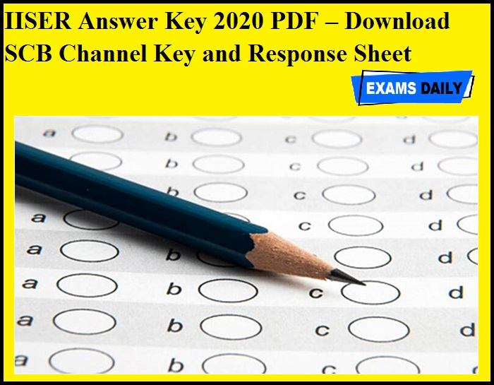 IISER Answer Key 2020 PDF – Download SCB Channel Key and Response Sheet