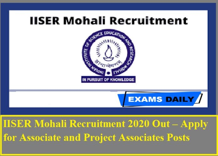 IISER Mohali Recruitment 2020 Out – Apply for Associate and Project Associates Posts