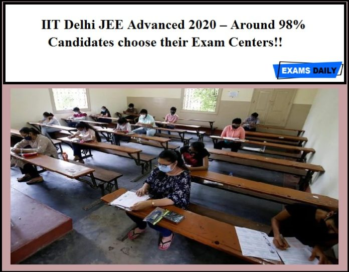 IIT Delhi JEE Advanced 2020 – Around 98% Candidates choose their Exam Centers!!