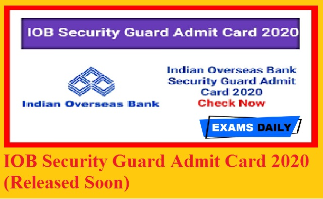 IOB Security Guard Admit Card 2020 (Released Soon)