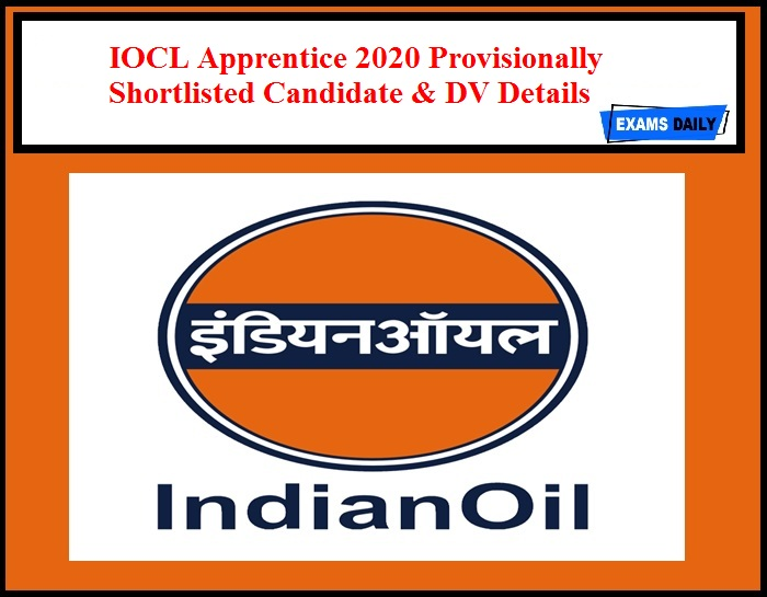 IOCL Apprentice 2020 Provisionally Shortlisted Candidate & DV Details