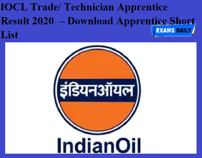 IOCL Trade- Technician Apprentice Result 2020 OUT – Download Apprentice Short List