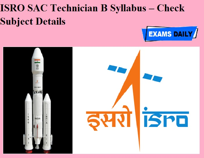 ISRO SAC Technician B Syllabus OUT – Check Subject Details