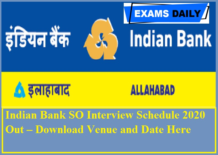 Indian Bank SO Interview Schedule 2020 Out – Download Venue and Date Here