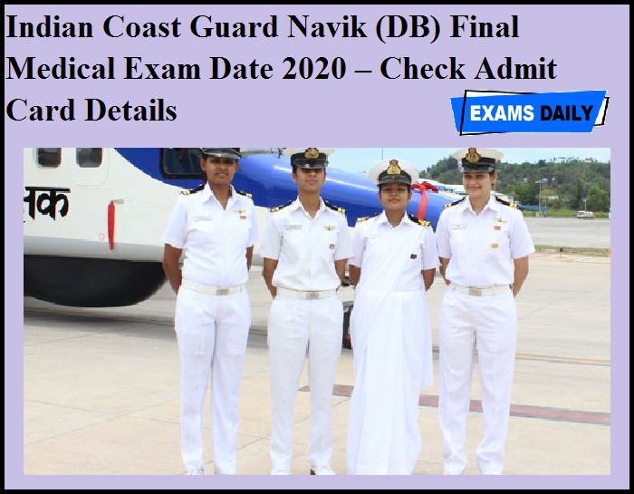 Indian Coast Guard Navik (DB) Final Medical Exam Date 2020 OUT – Check Admit Card Details