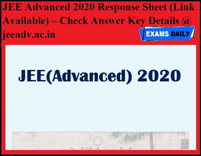 JEE Advanced 2020 Response Sheet (Link Available) – Check Answer Key Details @ jeeadv.ac.in