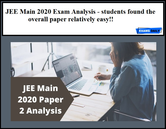 JEE Main 2020 Exam Analysis - students found the overall paper relatively easy!!