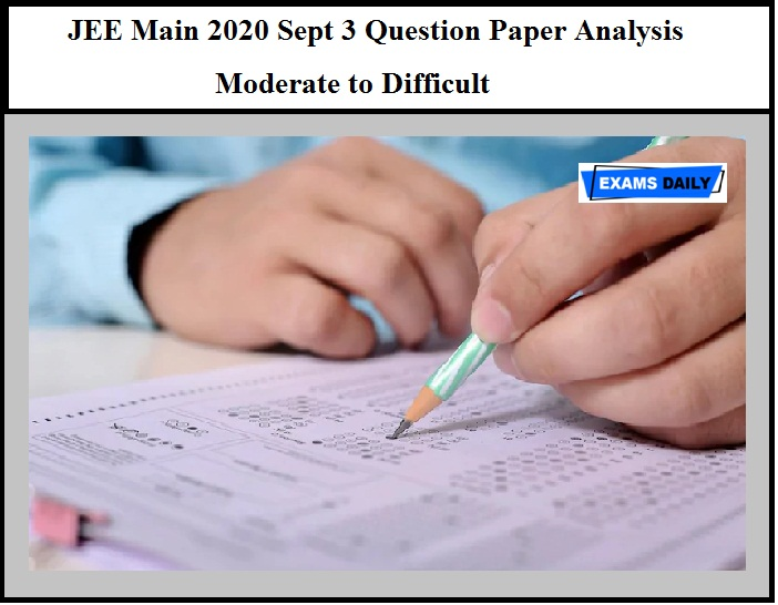 JEE Main 2020 Sept 3 Question Paper Analysis – Moderate to Difficult