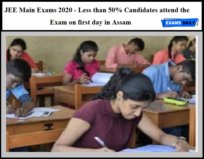 JEE Main Exams 2020 - Less than 50% Candidates attend the Exam on first day in Assam
