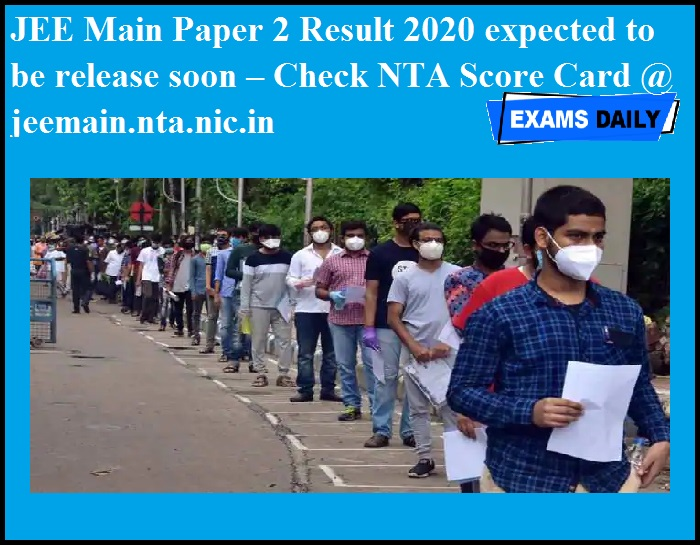 JEE Main Paper 2 Result 2020 expected to be release soon – Check NTA Score Card @ jeemain.nta.nic.in