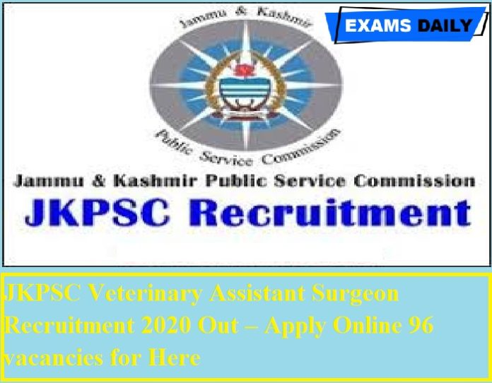 JKPSC Veterinary Assistant Surgeon Recruitment 2020 Out – Apply Online 96 vacancies for Here