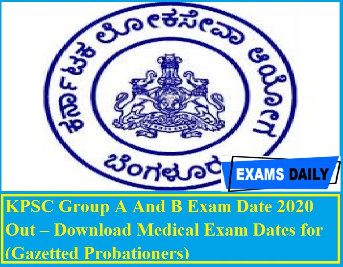 KPSC Group A And B Exam Date 2020 Out – Download Medical Exam Dates for (Gazetted Probationers)