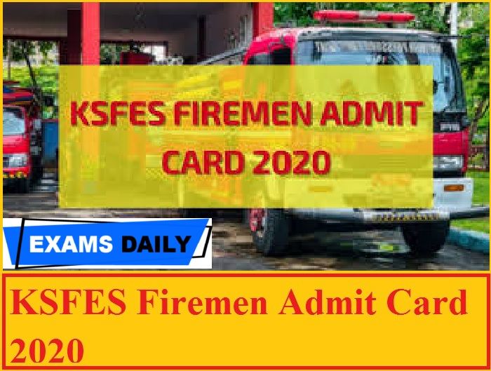 KSFES Firemen Admit Card 2020 (Released Soon) – Check Exam Date Here!!!