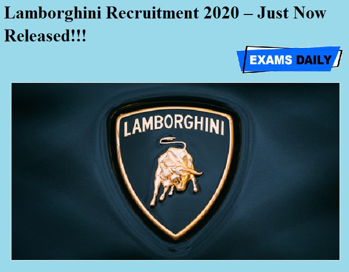 Lamborghini Recruitment 2020 OUT – Just Now Released!!!