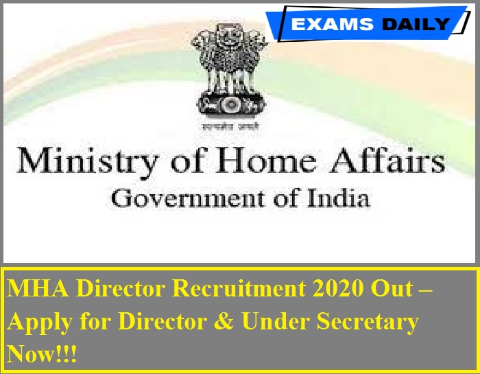 MHA Director Recruitment 2020 Out – Apply for Director & Under Secretary Now!!!