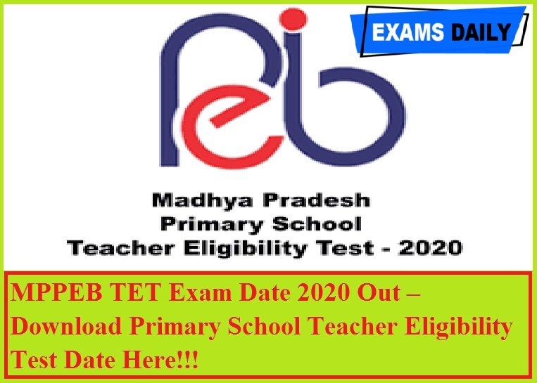 MPPEB TET Exam Date 2020 Out – Download Primary School Teacher Eligibility Test Date Here!!!