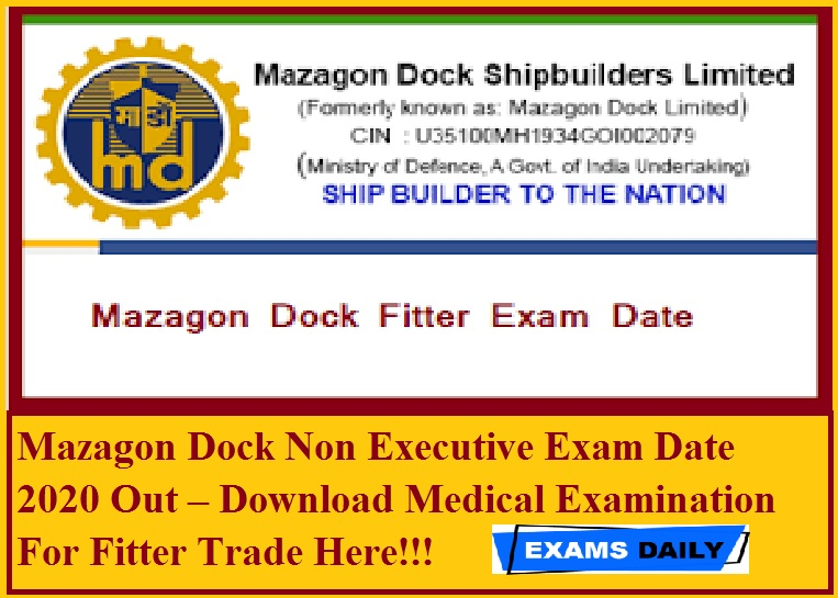 Mazagon Dock Non Executive Exam Date 2020 Out – Download Medical Examination For Fitter Trade Here!!!