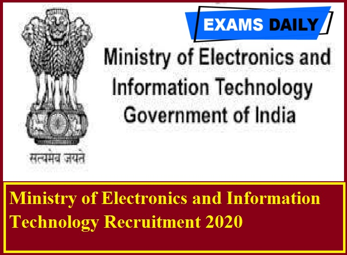 Ministry of Electronics and Information Technology Recruitment 2020 Out – Apply Now!!!