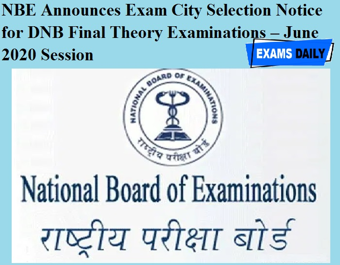 NBE Announces Exam City Selection Notice for DNB Final Theory Examinations – June 2020 Session