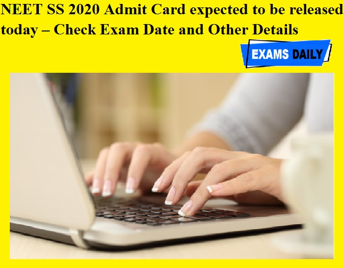 NEET SS 2020 Admit Card expected to be released today – Check Exam Date and Other Details