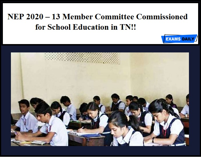 NEP 2020 – 13 Member Committee Commissioned for School Education in TN!!