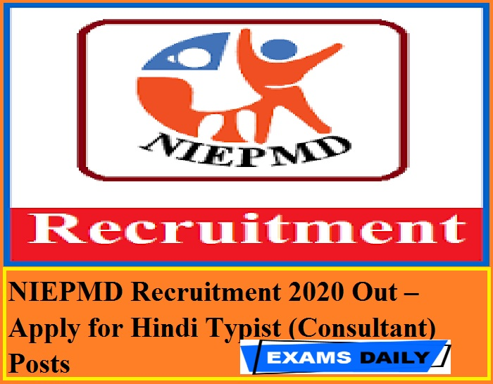 NIEPMD Recruitment 2020 Out – Apply for Hindi Typist (Consultant) Posts