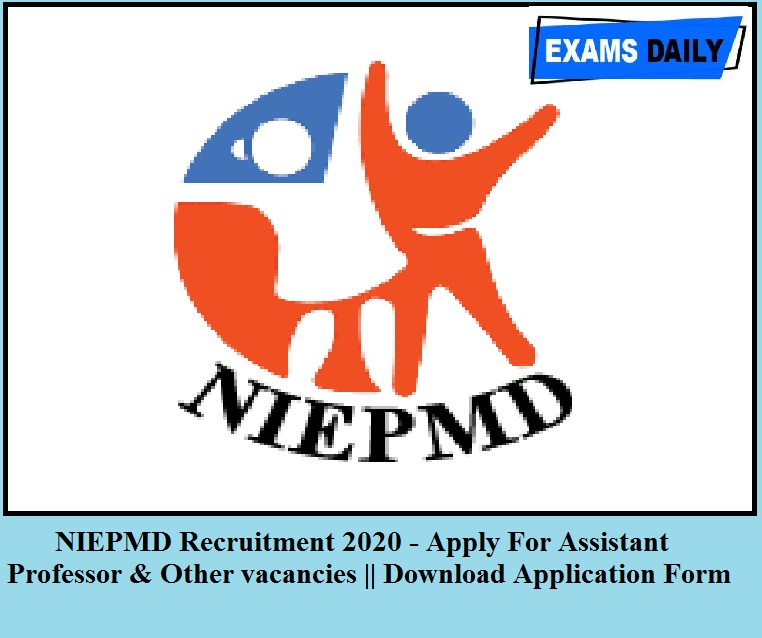 NIEPMD Recruitment 2020 Out – Apply For Assistant professor & Other Vacancies || Download Application Form Here!!!