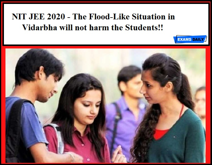 NIT JEE 2020 - The Flood-Like Situation in Vidarbha will not harm the Students!!