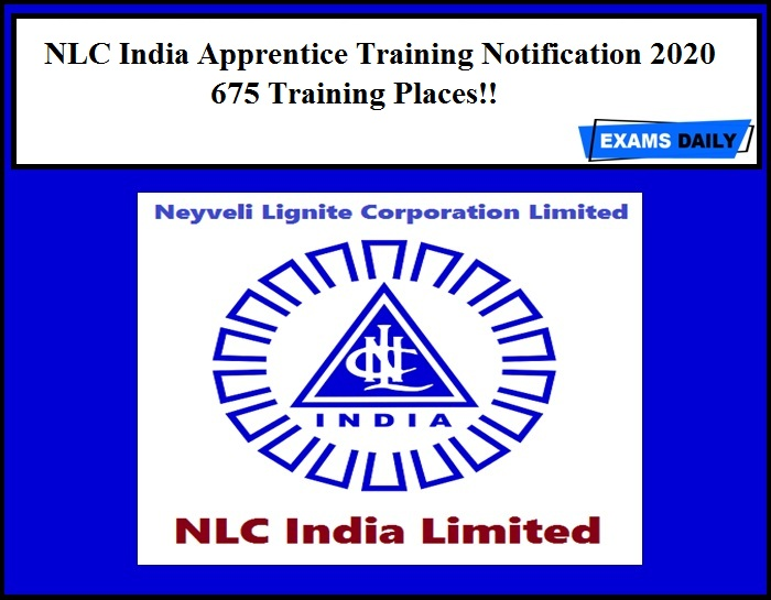NLC India Apprentice Training Notification 2020 Out – 675 Training Places!!