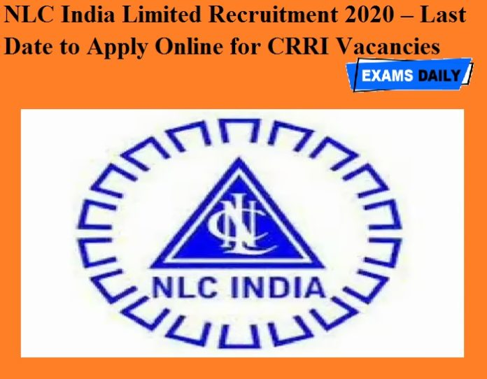 NLC India Limited Recruitment 2020 OUT – Last Date to Apply Online for CRRI Vacancies
