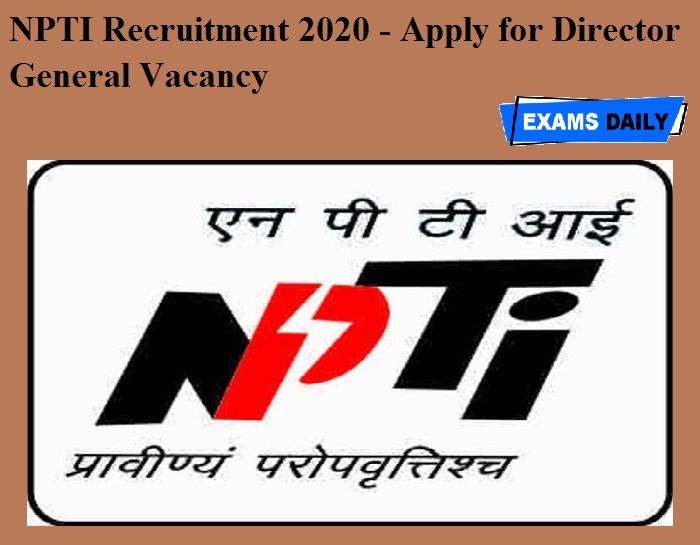 NPTI Recruitment 2020 OUT – Apply for Director General Vacancy