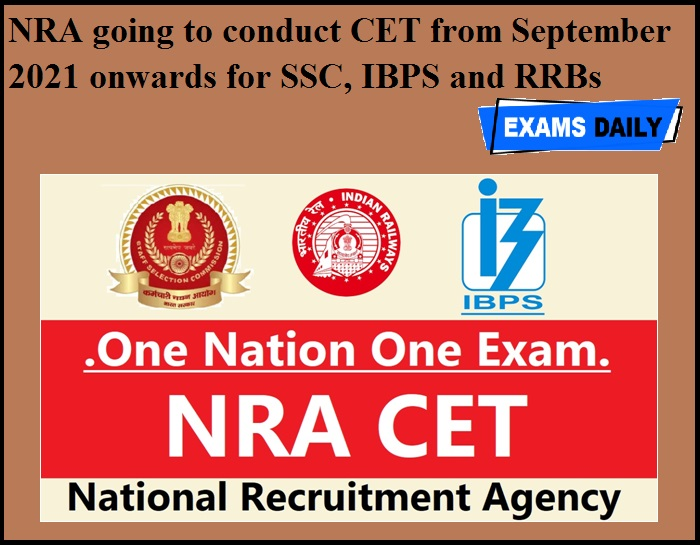 NRA going to conduct CET from September 2021 onwards for SSC, IBPS and RRBs