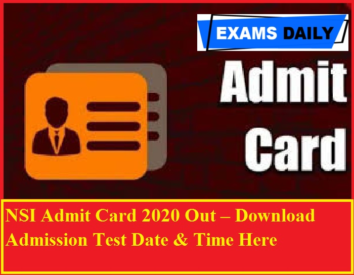 NSI Admit Card 2020 Out – Download Admission Test Date & Time Here