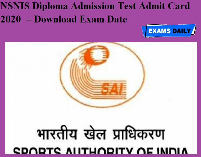 NSNIS Diploma Admission Test Admit Card 2020 OUT – Download Exam Date